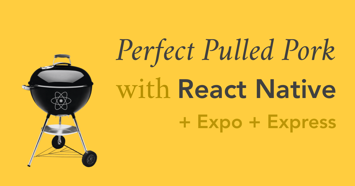 Perfect Pulled Pork with React Native, Expo, and Express
