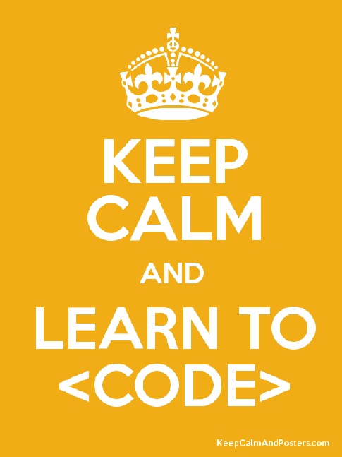 Keep calm and learn to code