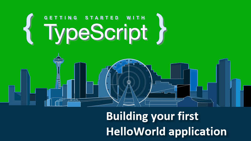 Getting started with TypeScript -- Building your first HelloWorld application